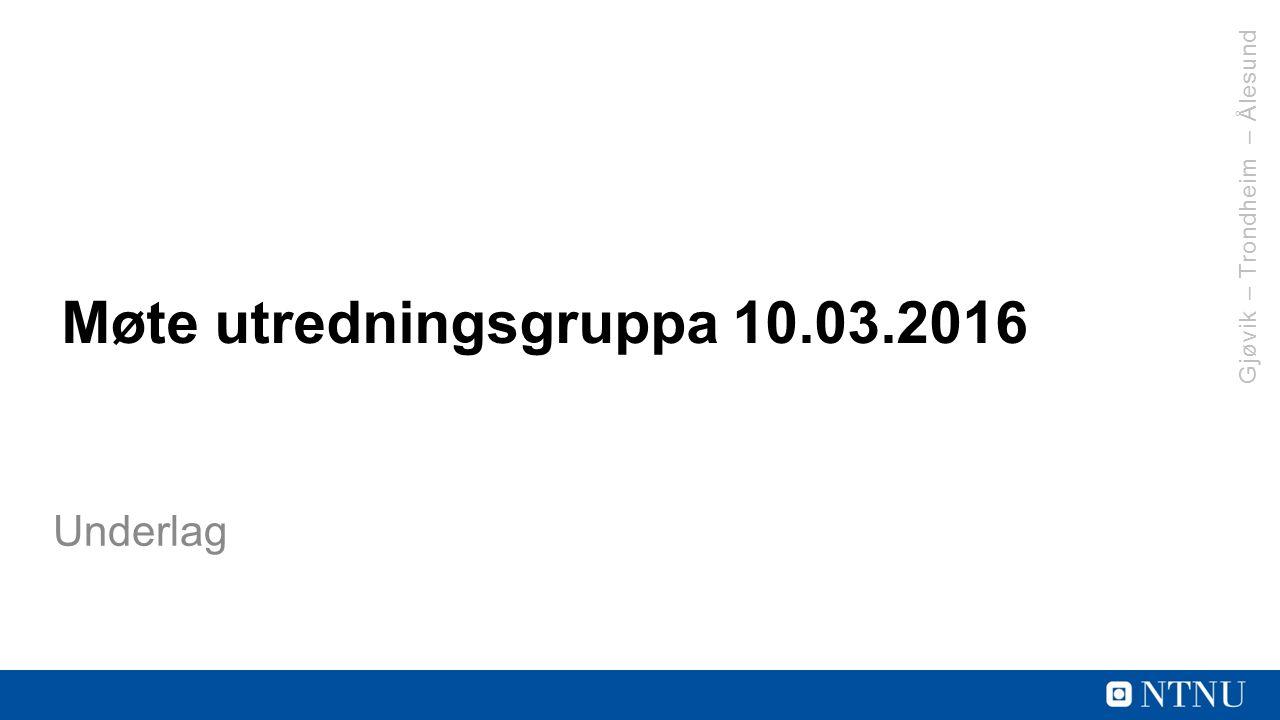 Gjøvik – Trondheim – Ålesund Møte utredningsgruppa 10.03.2016 Underlag
