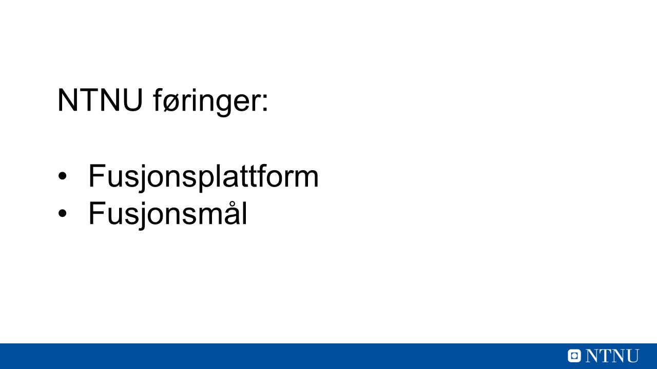 NTNU føringer: Fusjonsplattform Fusjonsmål