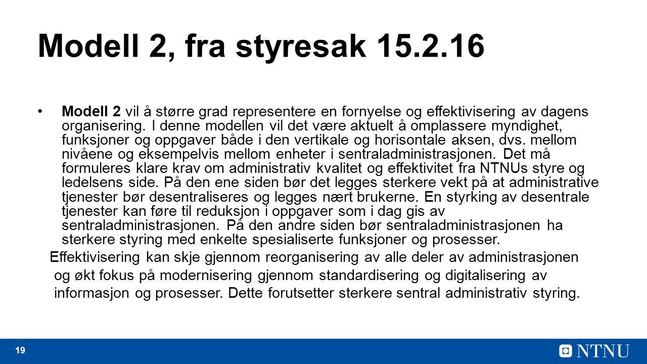 19 Modell 2, fra styresak 15.2.16 Modell 2 vil å større grad representere en fornyelse og effektivisering av dagens organisering.