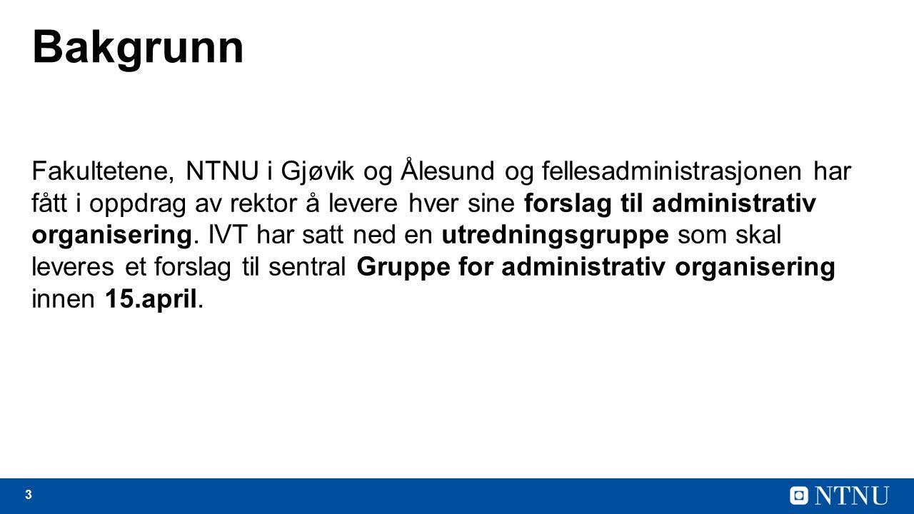 3 Bakgrunn Fakultetene, NTNU i Gjøvik og Ålesund og fellesadministrasjonen har fått i oppdrag av rektor å levere hver sine forslag til administrativ organisering.