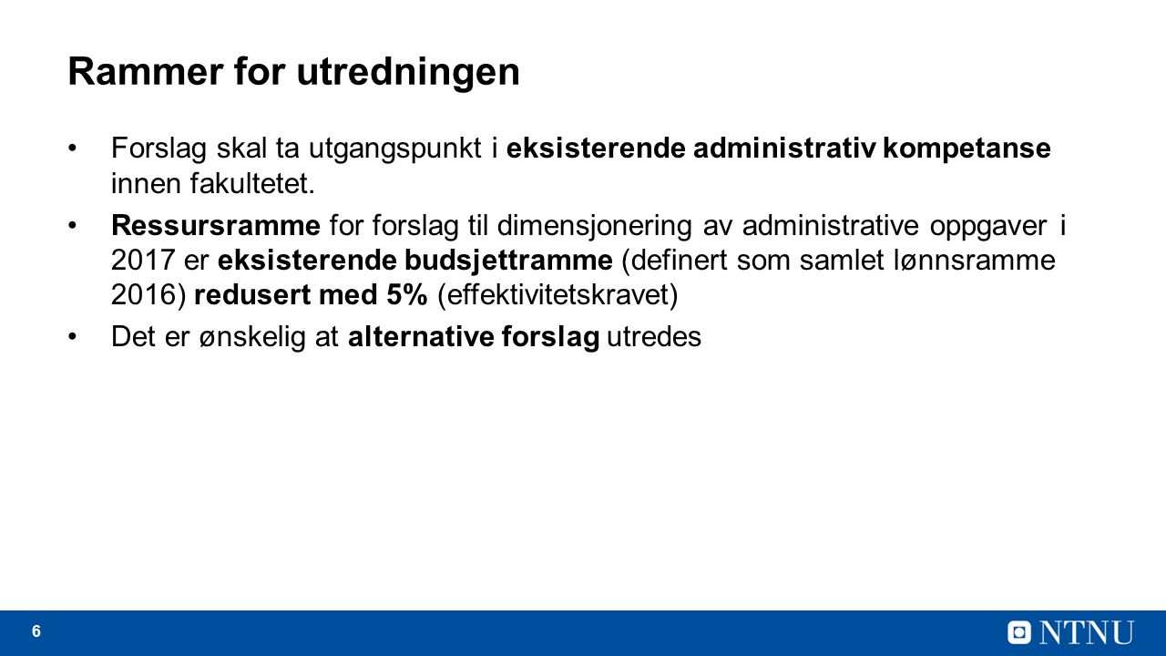 6 Rammer for utredningen Forslag skal ta utgangspunkt i eksisterende administrativ kompetanse innen fakultetet.