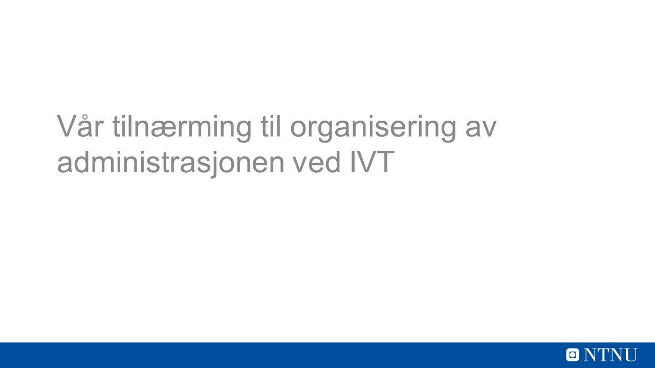 Vår tilnærming til organisering av administrasjonen ved IVT