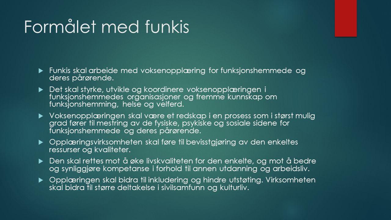 Organisering  Funkis kan ha fylkes- eller regionale ledd for de lokal-, fylkes-, eller regionale ledd av organisasjoner som er med i Funkis på landsbasis.