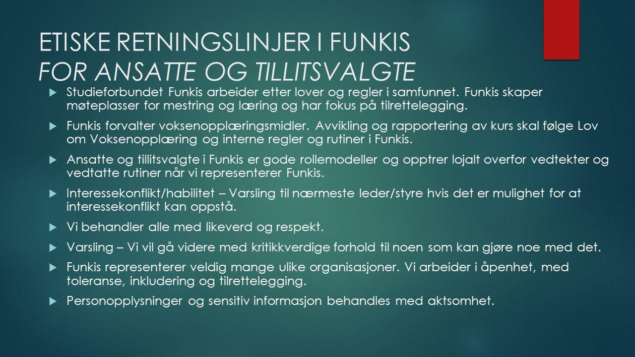 ETISKE RETNINGSLINJER I FUNKIS FOR ANSATTE OG TILLITSVALGTE  Studieforbundet Funkis arbeider etter lover og regler i samfunnet.