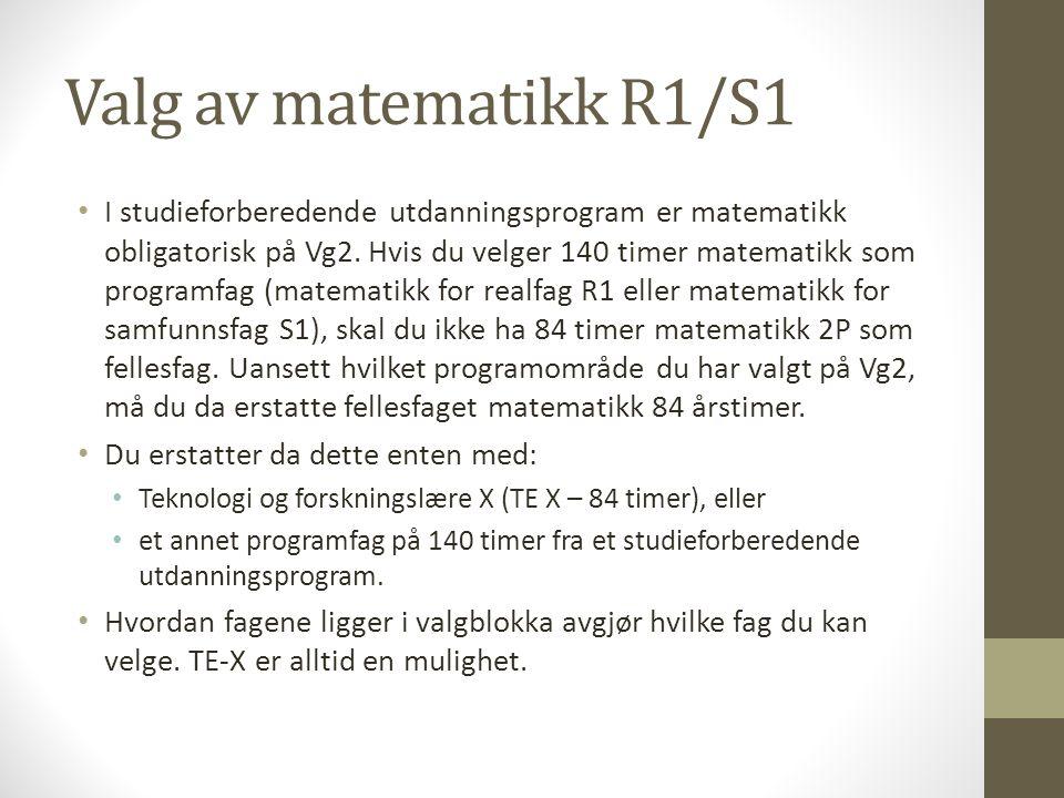 Valg av matematikk R1/S1 I studieforberedende utdanningsprogram er matematikk obligatorisk på Vg2. Hvis du velger 140 timer matematikk som programfag