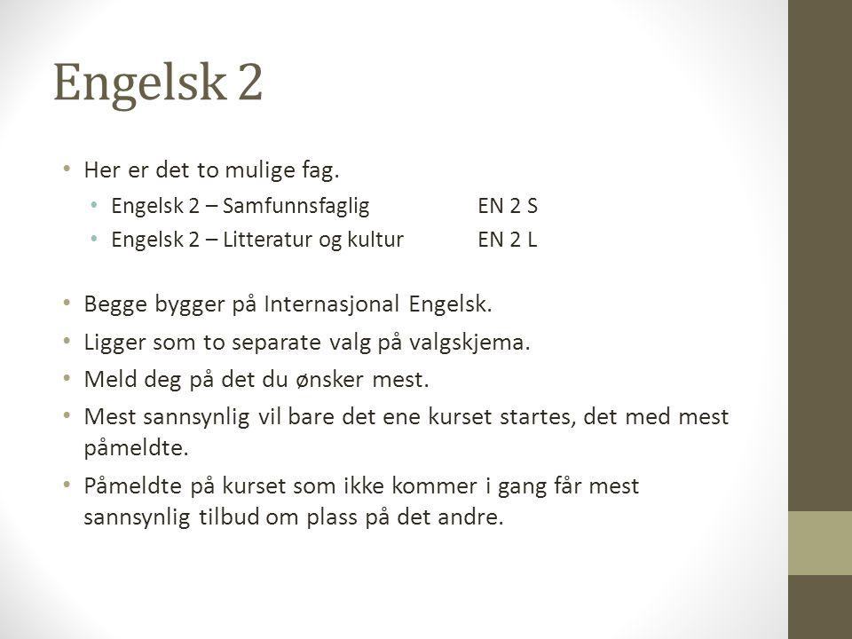 Engelsk 2 Her er det to mulige fag. Engelsk 2 – SamfunnsfagligEN 2 S Engelsk 2 – Litteratur og kulturEN 2 L Begge bygger på Internasjonal Engelsk. Lig