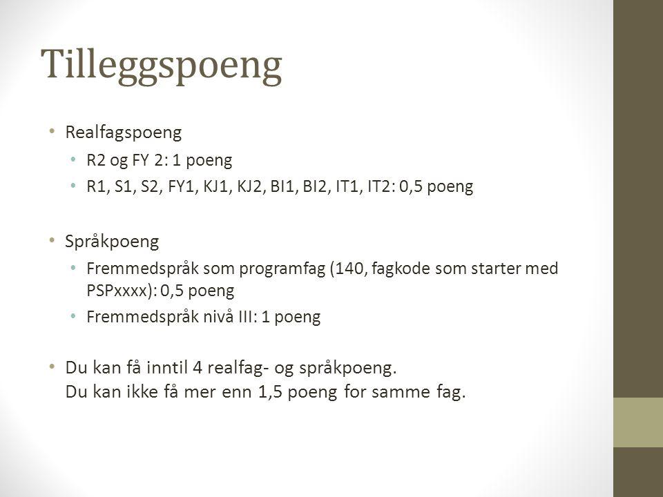 Tilleggspoeng Realfagspoeng R2 og FY 2: 1 poeng R1, S1, S2, FY1, KJ1, KJ2, BI1, BI2, IT1, IT2: 0,5 poeng Språkpoeng Fremmedspråk som programfag (140,