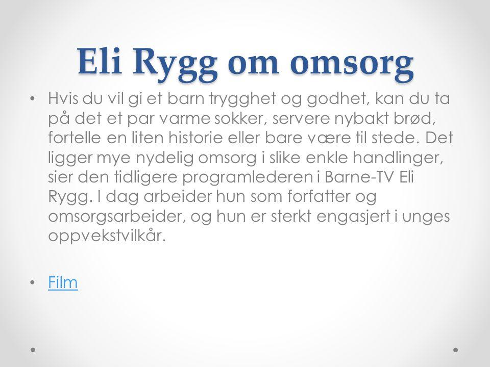 Eli Rygg om omsorg Hvis du vil gi et barn trygghet og godhet, kan du ta på det et par varme sokker, servere nybakt brød, fortelle en liten historie eller bare være til stede.