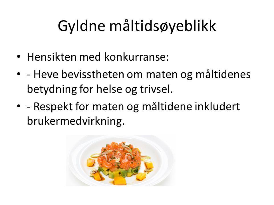 Gyldne måltidsøyeblikk Hensikten med konkurranse: - Heve bevisstheten om maten og måltidenes betydning for helse og trivsel.