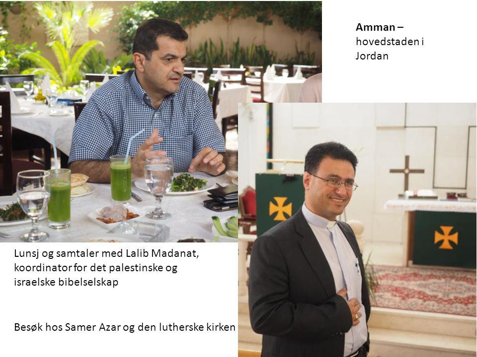 Amman – hovedstaden i Jordan Lunsj og samtaler med Lalib Madanat, koordinator for det palestinske og israelske bibelselskap Besøk hos Samer Azar og den lutherske kirken