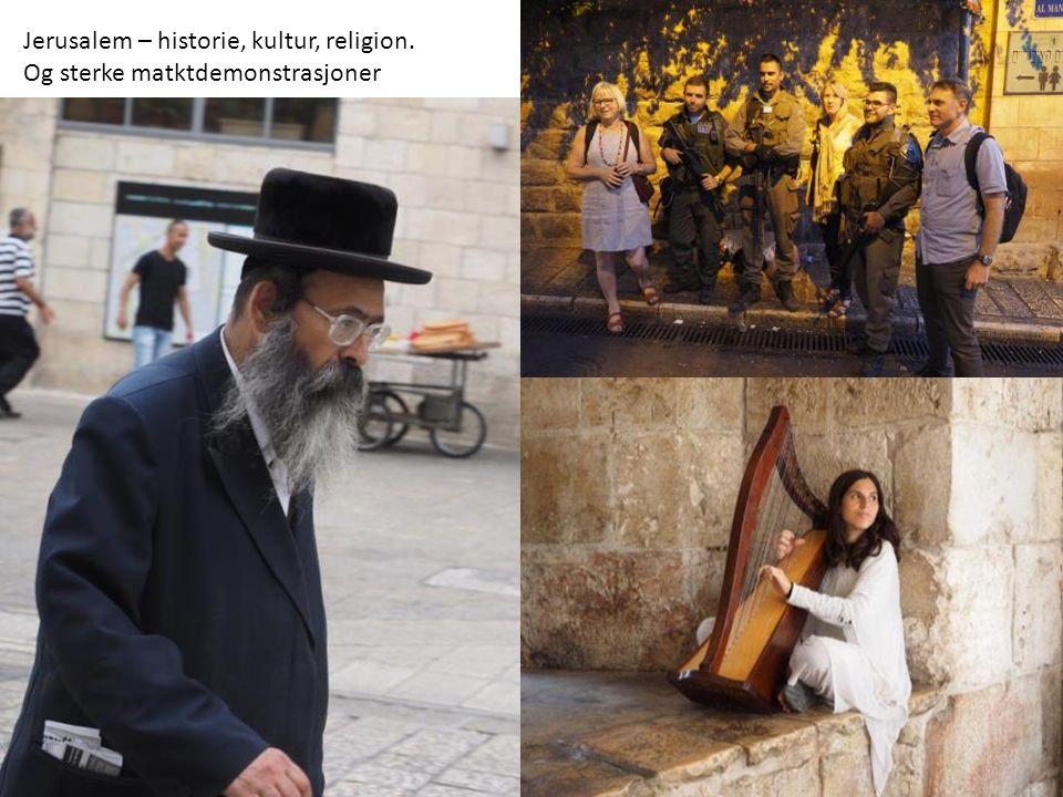Jerusalem – historie, kultur, religion. Og sterke matktdemonstrasjoner