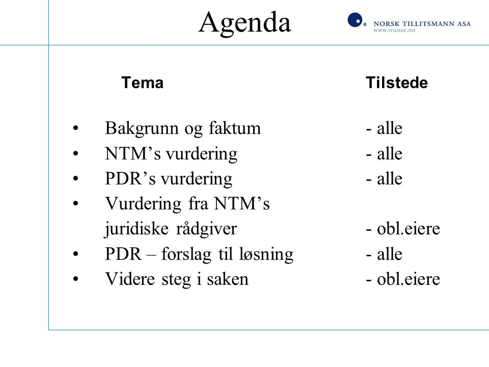 Agenda TemaTilstede Bakgrunn og faktum- alle NTM's vurdering - alle PDR's vurdering - alle Vurdering fra NTM's juridiske rådgiver - obl.eiere PDR – fo