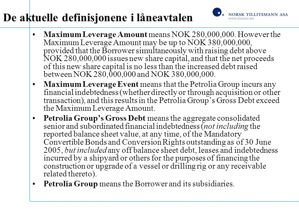 De aktuelle definisjonene i låneavtalen Maximum Leverage Amount means NOK 280,000,000. However the Maximum Leverage Amount may be up to NOK 380,000,00
