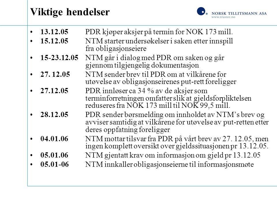 Viktige hendelser 13.12.05 PDR kjøper aksjer på termin for NOK 173 mill. 15.12.05 NTM starter undersøkelser i saken etter innspill fra obligasjonseier