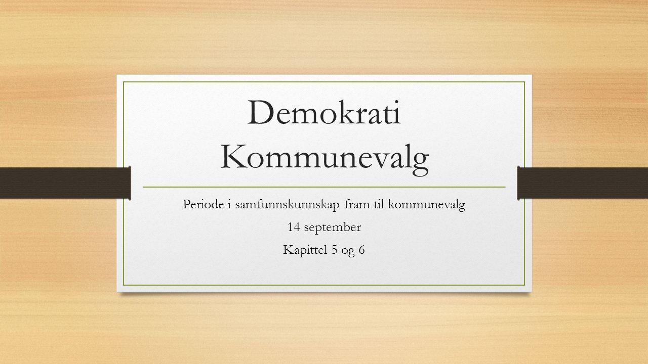 Demokrati Kommunevalg Periode i samfunnskunnskap fram til kommunevalg 14 september Kapittel 5 og 6