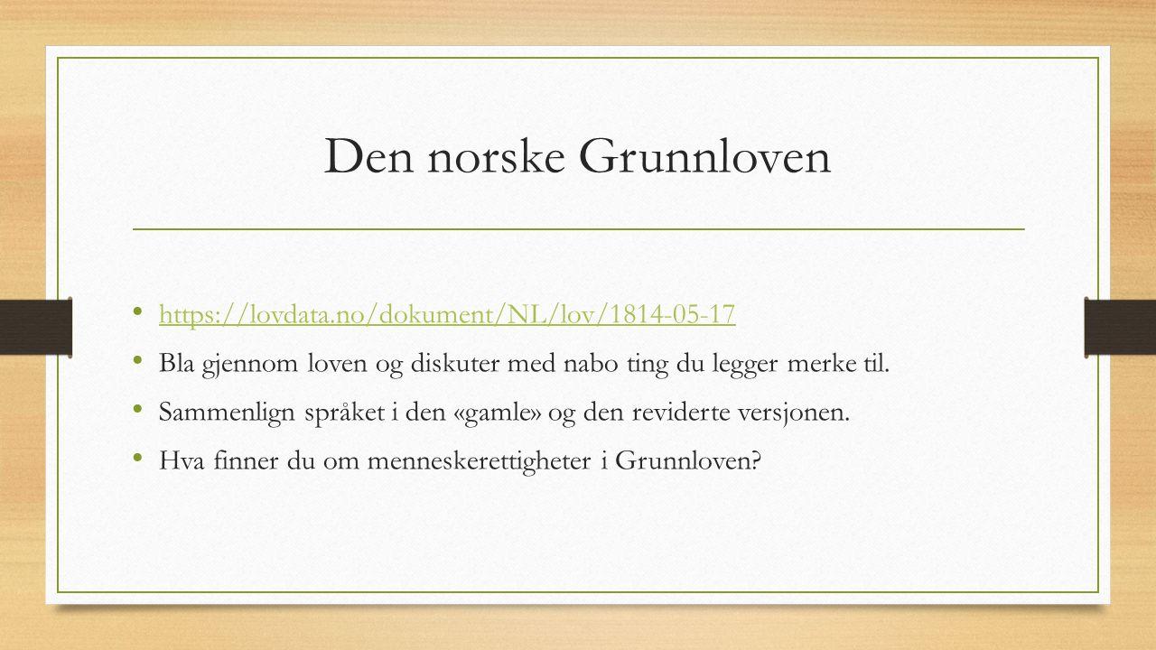Den norske Grunnloven https://lovdata.no/dokument/NL/lov/1814-05-17 Bla gjennom loven og diskuter med nabo ting du legger merke til.