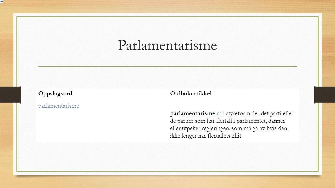 Parlamentarisme OppslagsordOrdbokartikkel parlamentarisme parlamentarisme m1 styreform der det parti eller de partier som har flertall i parlamentet, danner eller utpeker regjeringen, som må gå av hvis den ikke lenger har flertallets tillit
