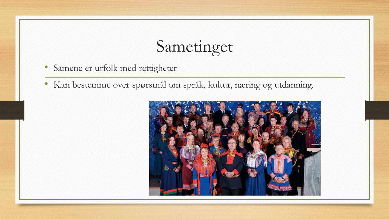 Sametinget Samene er urfolk med rettigheter Kan bestemme over spørsmål om språk, kultur, næring og utdanning.