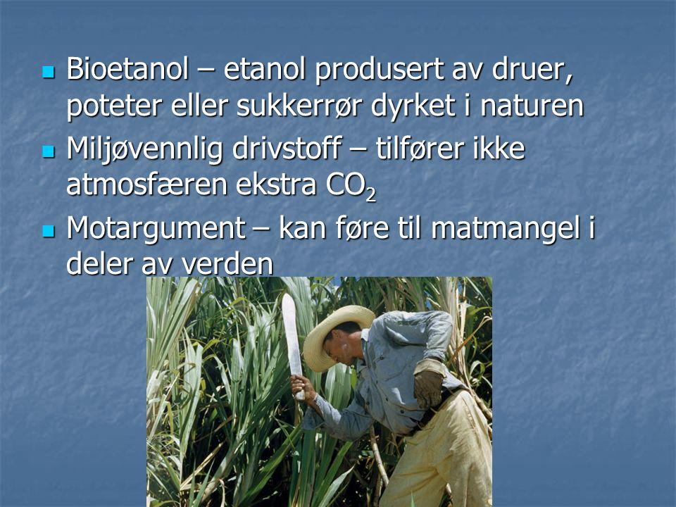 Bioetanol – etanol produsert av druer, poteter eller sukkerrør dyrket i naturen Bioetanol – etanol produsert av druer, poteter eller sukkerrør dyrket i naturen Miljøvennlig drivstoff – tilfører ikke atmosfæren ekstra CO 2 Miljøvennlig drivstoff – tilfører ikke atmosfæren ekstra CO 2 Motargument – kan føre til matmangel i deler av verden Motargument – kan føre til matmangel i deler av verden