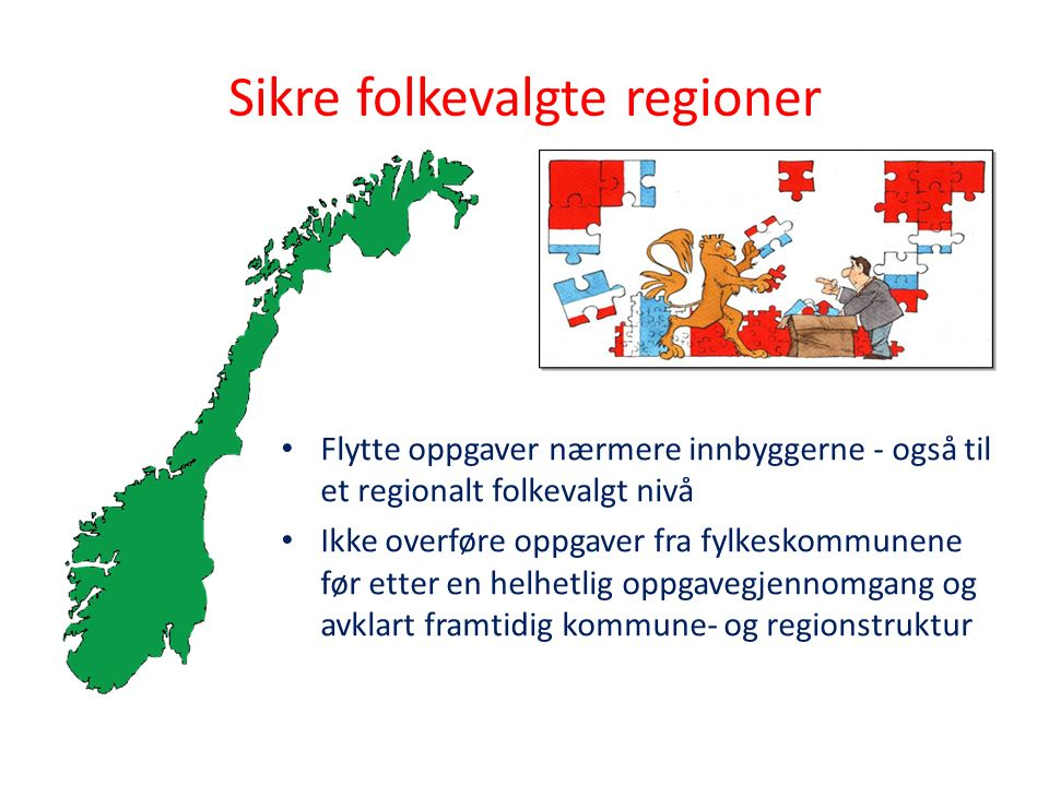 Sikre folkevalgte regioner Flytte oppgaver nærmere innbyggerne - også til et regionalt folkevalgt nivå Ikke overføre oppgaver fra fylkeskommunene før
