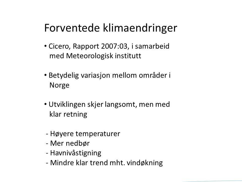 Forventede klimaendringer Cicero, Rapport 2007:03, i samarbeid med Meteorologisk institutt Betydelig variasjon mellom områder i Norge Utviklingen skje