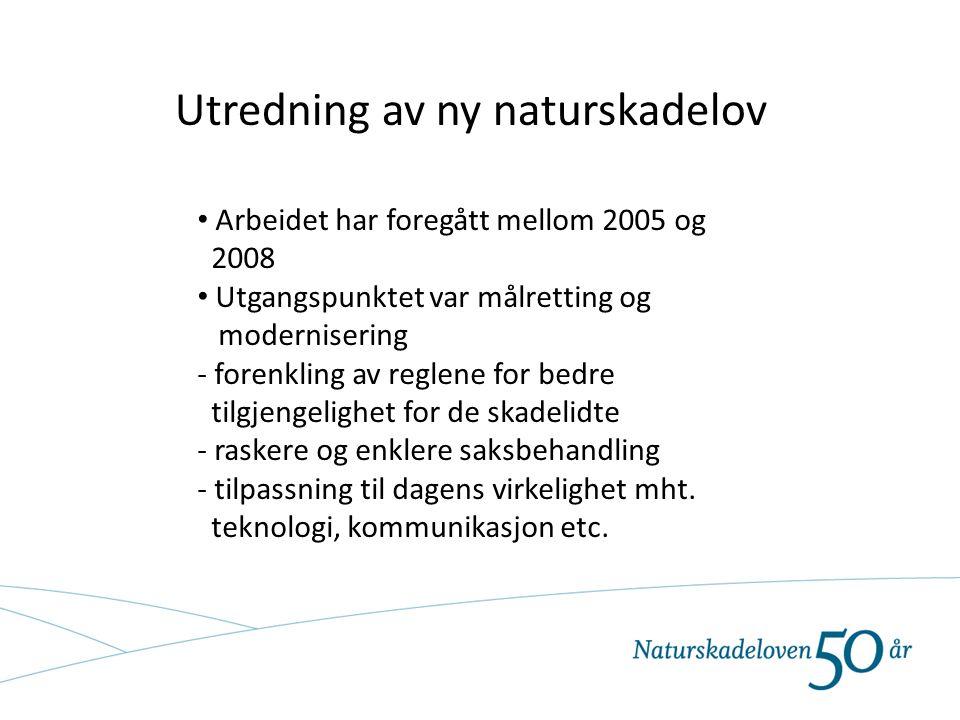 Utredning av ny naturskadelov Arbeidet har foregått mellom 2005 og 2008 Utgangspunktet var målretting og modernisering - forenkling av reglene for bed