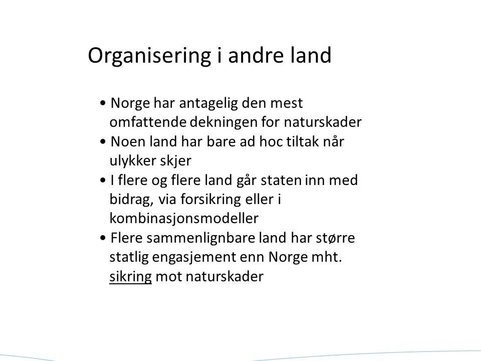 Organisering i andre land Norge har antagelig den mest omfattende dekningen for naturskader Noen land har bare ad hoc tiltak når ulykker skjer I flere