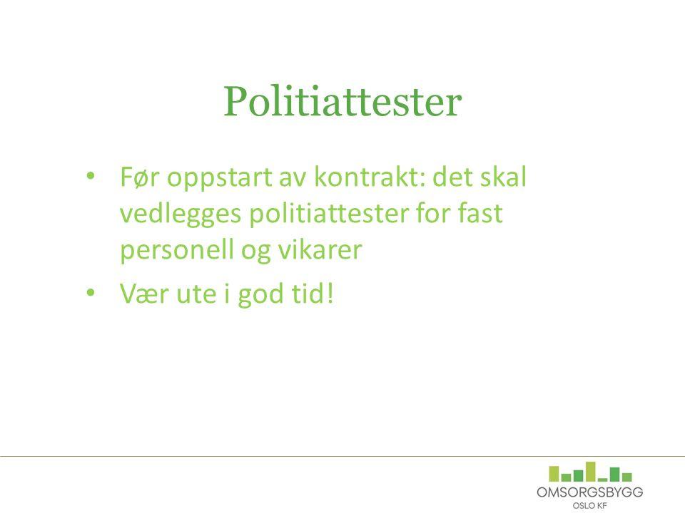 Politiattester Før oppstart av kontrakt: det skal vedlegges politiattester for fast personell og vikarer Vær ute i god tid!