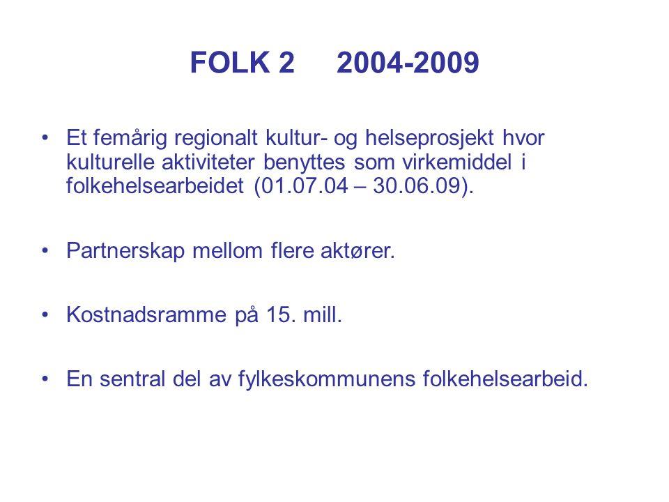 FOLK 2 2004-2009 Et femårig regionalt kultur- og helseprosjekt hvor kulturelle aktiviteter benyttes som virkemiddel i folkehelsearbeidet (01.07.04 – 30.06.09).