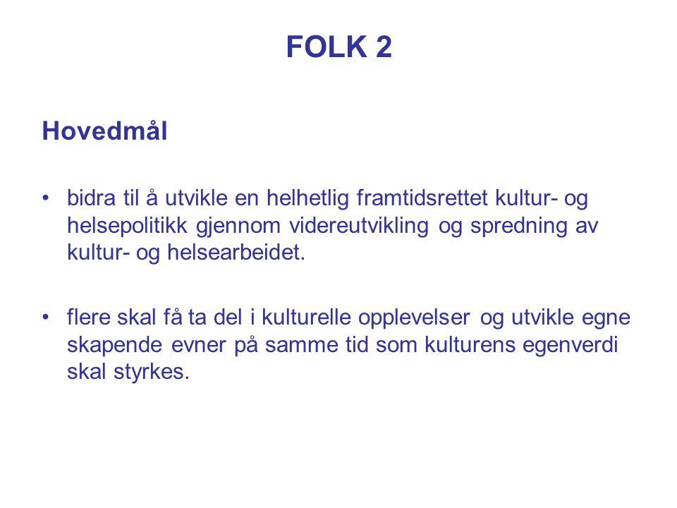 FOLK 2 Hovedmål bidra til å utvikle en helhetlig framtidsrettet kultur- og helsepolitikk gjennom videreutvikling og spredning av kultur- og helsearbei