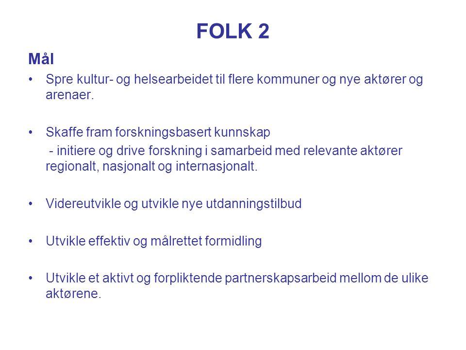 FOLK 2 Mål Spre kultur- og helsearbeidet til flere kommuner og nye aktører og arenaer. Skaffe fram forskningsbasert kunnskap - initiere og drive forsk