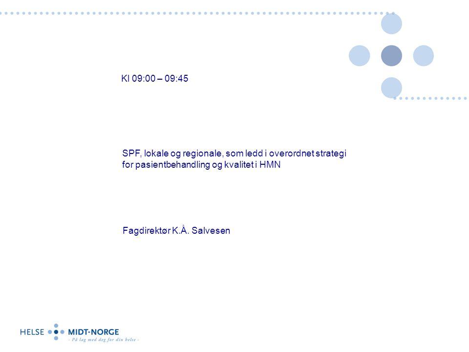 SPF, lokale og regionale, som ledd i overordnet strategi for pasientbehandling og kvalitet i HMN Kl 09:00 – 09:45 Fagdirektør K.Å.