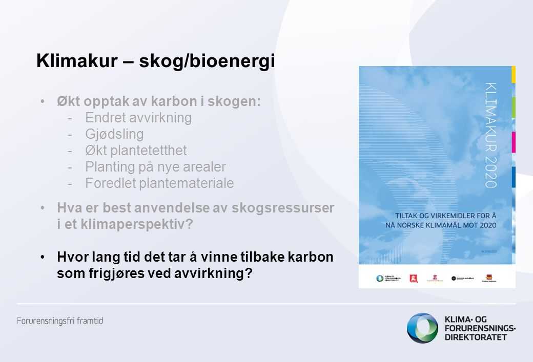 Klimakur – skog/bioenergi Økt opptak av karbon i skogen: -Endret avvirkning -Gjødsling -Økt plantetetthet -Planting på nye arealer -Foredlet plantemateriale Hva er best anvendelse av skogsressurser i et klimaperspektiv.