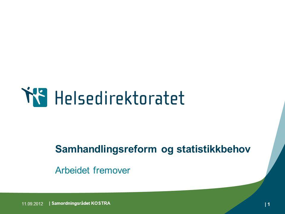 | 1 Samhandlingsreform og statistikkbehov Arbeidet fremover 11.09.2012 | Samordningsrådet KOSTRA