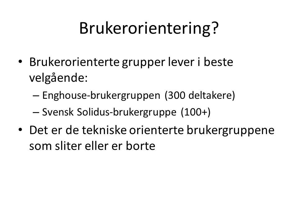 Brukerorientering? Brukerorienterte grupper lever i beste velgående: – Enghouse-brukergruppen (300 deltakere) – Svensk Solidus-brukergruppe (100+) Det