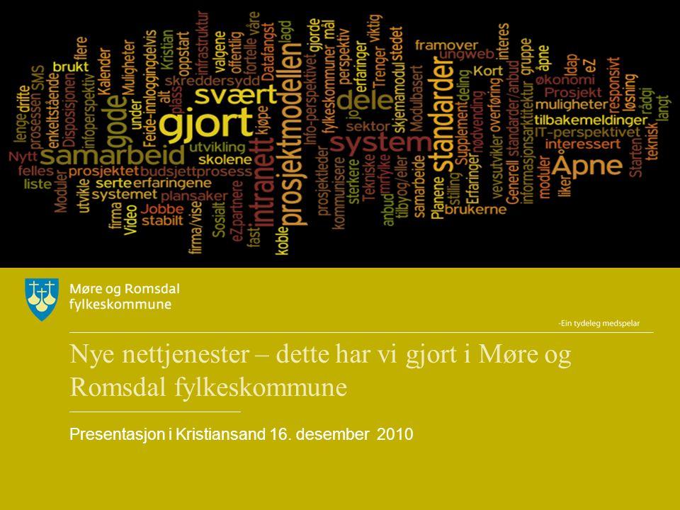 Nye nettjenester – dette har vi gjort i Møre og Romsdal fylkeskommune Presentasjon i Kristiansand 16. desember 2010