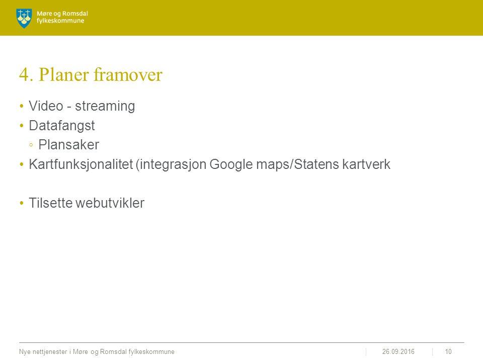 26.09.2016Nye nettjenester i Møre og Romsdal fylkeskommune10 4. Planer framover Video - streaming Datafangst ◦Plansaker Kartfunksjonalitet (integrasjo