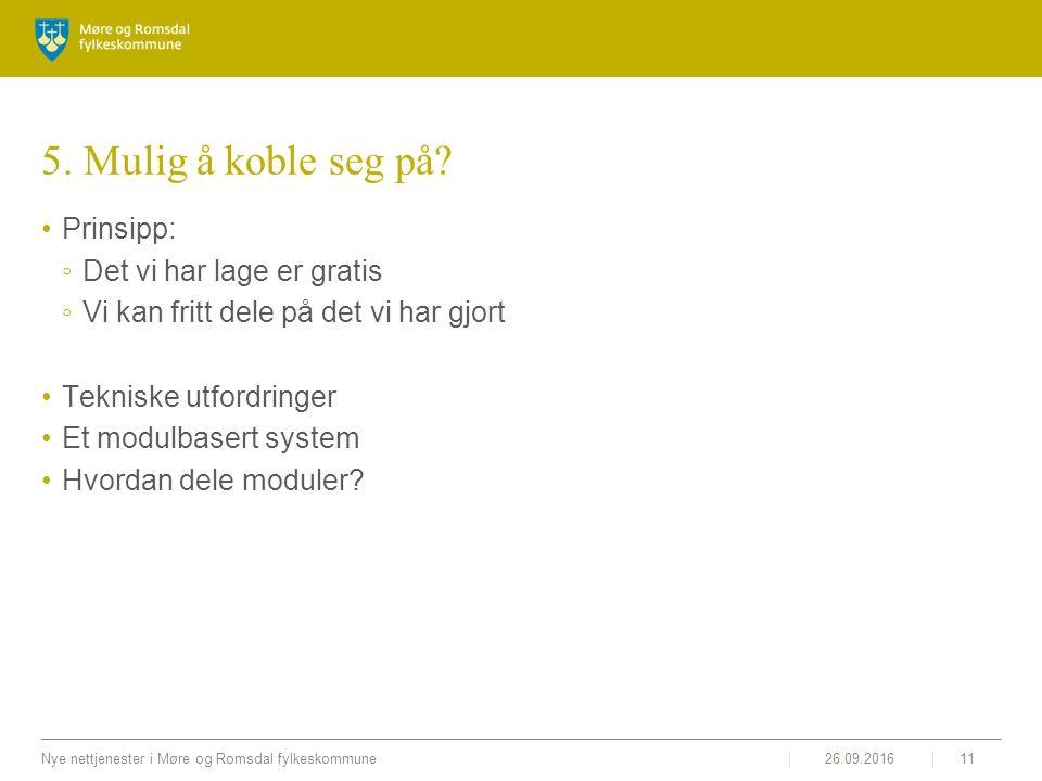 26.09.2016Nye nettjenester i Møre og Romsdal fylkeskommune11 5. Mulig å koble seg på? Prinsipp: ◦Det vi har lage er gratis ◦Vi kan fritt dele på det v