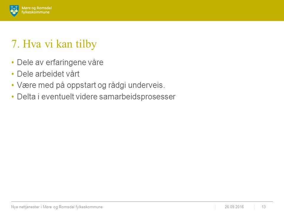 26.09.2016Nye nettjenester i Møre og Romsdal fylkeskommune13 7. Hva vi kan tilby Dele av erfaringene våre Dele arbeidet vårt Være med på oppstart og r