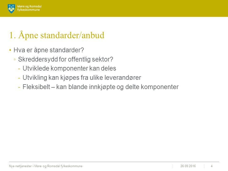 26.09.2016Nye nettjenester i Møre og Romsdal fylkeskommune4 1. Åpne standarder/anbud Hva er åpne standarder? ◦Skreddersydd for offentlig sektor? -Utvi