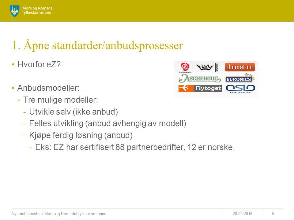 26.09.2016Nye nettjenester i Møre og Romsdal fylkeskommune5 1. Åpne standarder/anbudsprosesser Hvorfor eZ? Anbudsmodeller: ◦Tre mulige modeller: -Utvi