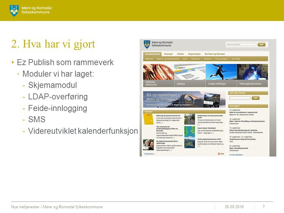 26.09.2016Nye nettjenester i Møre og Romsdal fylkeskommune7 2. Hva har vi gjort Ez Publish som rammeverk ◦Moduler vi har laget: -Skjemamodul -LDAP-ove