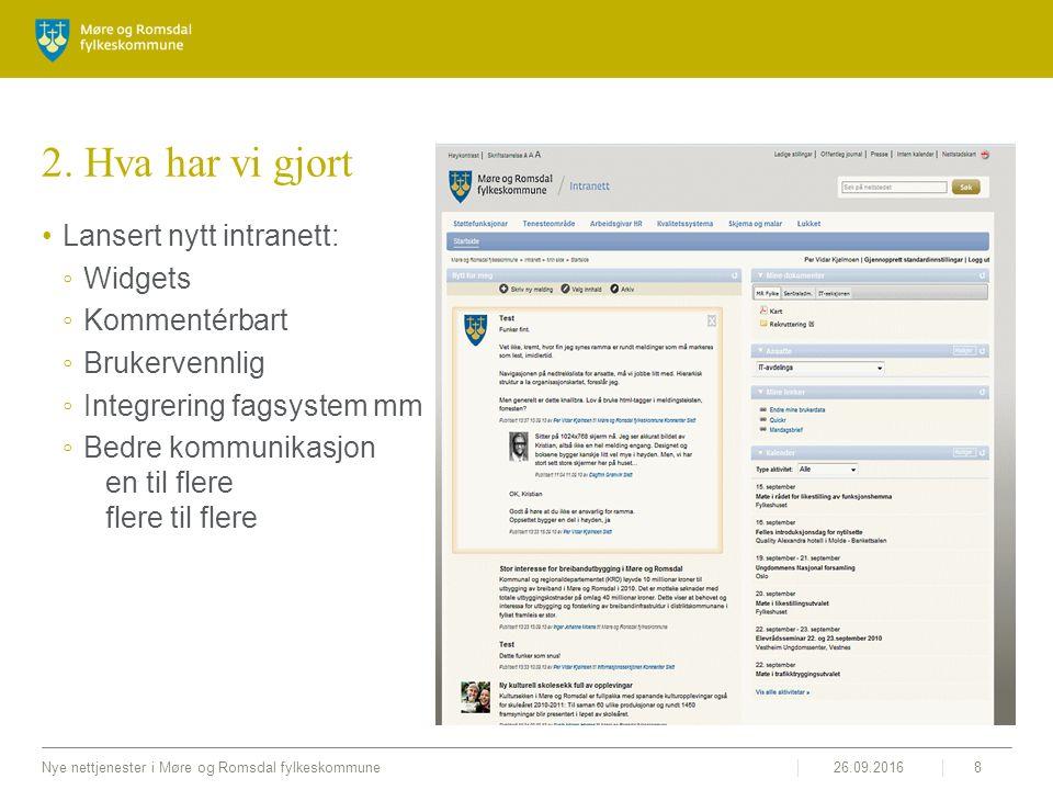 26.09.2016Nye nettjenester i Møre og Romsdal fylkeskommune8 2. Hva har vi gjort Lansert nytt intranett: ◦Widgets ◦Kommentérbart ◦Brukervennlig ◦Integr
