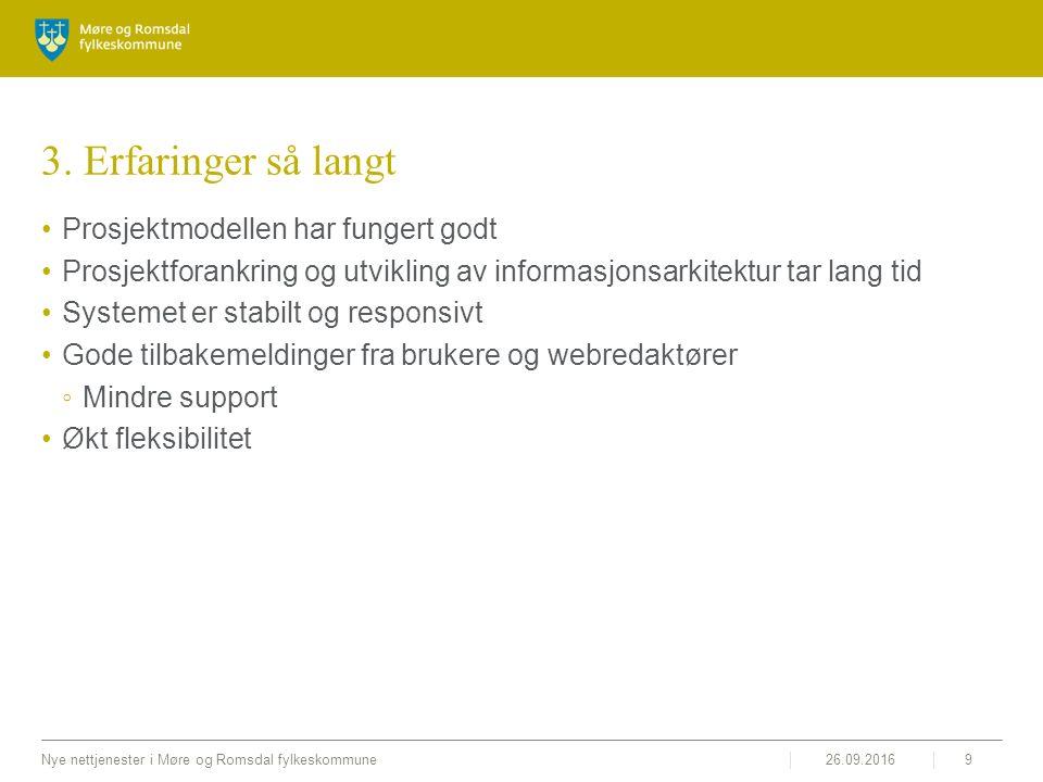 26.09.2016Nye nettjenester i Møre og Romsdal fylkeskommune9 3. Erfaringer så langt Prosjektmodellen har fungert godt Prosjektforankring og utvikling a