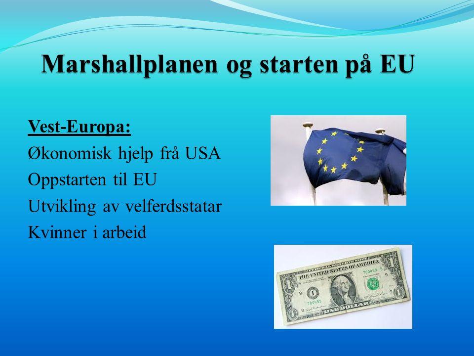 Vest-Europa: Økonomisk hjelp frå USA Oppstarten til EU Utvikling av velferdsstatar Kvinner i arbeid