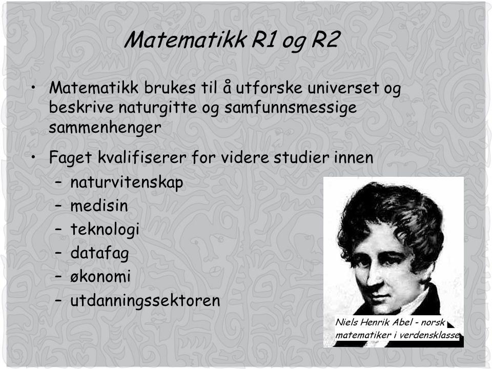 Matematikk R1 og R2 Matematikk brukes til å utforske universet og beskrive naturgitte og samfunnsmessige sammenhenger Faget kvalifiserer for videre studier innen –naturvitenskap –medisin –teknologi –datafag –økonomi –utdanningssektoren