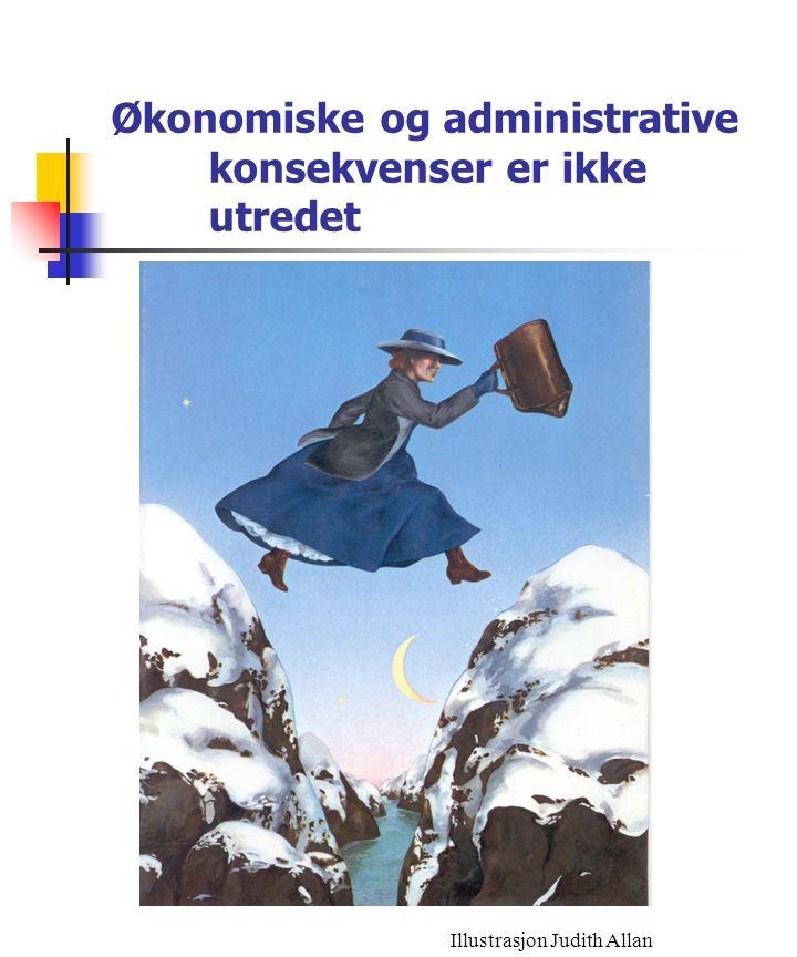 Økonomiske og administrative konsekvenser er ikke utredet Illustrasjon Judith Allan