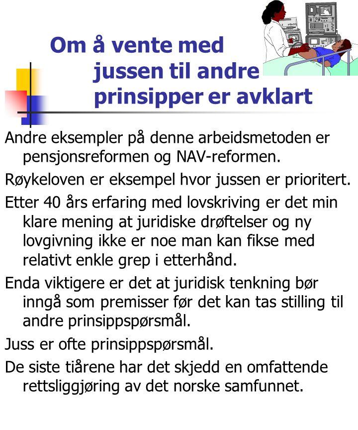 Om å vente med jussen til andre prinsipper er avklart Andre eksempler på denne arbeidsmetoden er pensjonsreformen og NAV-reformen.