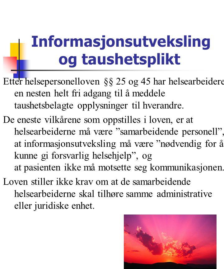 Informasjonsutveksling og taushetsplikt Etter helsepersonelloven §§ 25 og 45 har helsearbeidere en nesten helt fri adgang til å meddele taushetsbelagte opplysninger til hverandre.