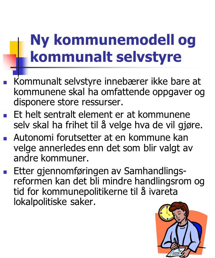 Ny kommunemodell og kommunalt selvstyre Kommunalt selvstyre innebærer ikke bare at kommunene skal ha omfattende oppgaver og disponere store ressurser.
